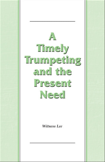 A Timely Trumpeting and the Present Need ebook by Witness Lee
