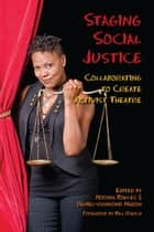 Staging Social Justice - Collaborating to Create Activist Theatre ebook by Norma Bowles, Daniel-Raymond Nadon, Flint,...