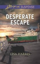 Desperate Escape (Mills & Boon Love Inspired Suspense) eBook by Lisa Harris