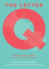 The Letter Q - Queer Writers' Notes to Their Younger Selves ebook by
