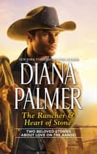 The Rancher & Heart of Stone ebook by Diana Palmer