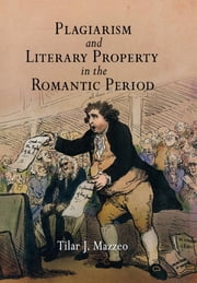 Plagiarism and Literary Property in the Romantic Period ebook by Tilar J. Mazzeo