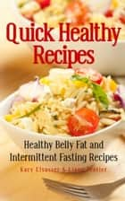 Quick Healthy Recipes - Healthy Belly Fat and Intermittent Fasting Recipes ebook by Kacy Elsasser, Tessier Liane