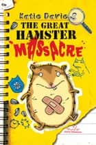 The Great Hamster Massacre ebook by Katie Davies, Hannah Shaw