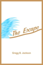 The Escape ebook by Gregg B. Jackson