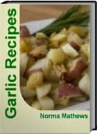 Garlic Recipes ebook by Norma Mathews