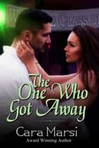 The One Who Got Away ebook by Cara Marsi