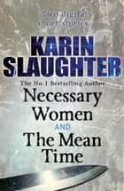 Necessary Women and The Mean Time (Short Stories) ebook by Karin Slaughter