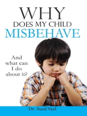 Why Does My Child Misbehave ebook by Dr. Sunil Vaid
