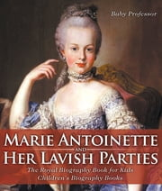 Marie Antoinette and Her Lavish Parties - The Royal Biography Book for Kids | Children"|180|212|?|257a2cf707b615f093de5c613e73b9e6|False|UNLIKELY|0.39060187339782715