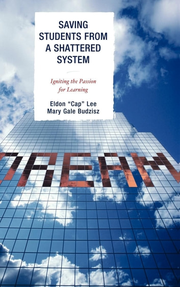 Saving Students from a Shattered System - Igniting the Passion for Learning ebook by Mary Gale Budzisz,Lee, Eldon 'Cap'
