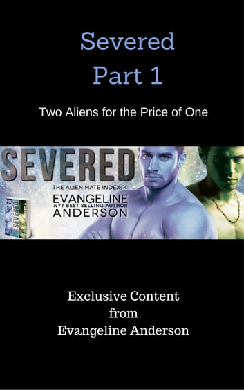 Severed Part 1: Two Aliens for the Price of One ebook by Evangeline Anderson