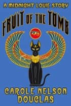 Fruit of the Tomb ebook by Carole Nelson Douglas