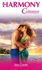 Intrigo greco - Harmony Collezione eBook by Sara Craven