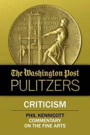 The Washington Post Pulitzers: Phil Kennicott, Criticism ebook by Phil Kennicott,The Washington Post