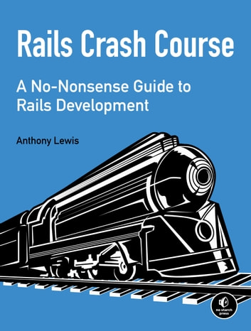 Rails Crash Course - A No-Nonsense Guide to Rails Development ebook by Anthony Lewis