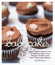 BabyCakes - Vegan, (Mostly) Gluten-Free, and (Mostly) Sugar-Free Recipes from New York's Most Talked-About Bakery ebook by Erin McKenna