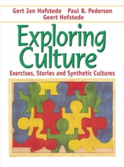 Exploring Culture - Exercises, Stories and Synthetic Cultures ebook by Geert Hofstede,Gert Jan Hofstede,Paul B. Pedersen