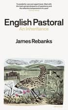 English Pastoral - An Inheritance - The Sunday Times bestseller from the author of The Shepherd's Life ebook by James Rebanks