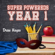Super Powereds - Year 1 audiobook by Drew Hayes