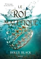 Le roi maléfique ebook by Holly Black