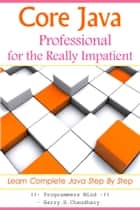 Core Java Professional : for the Really Impatient. ebook by Harry. H. Chaudhary.