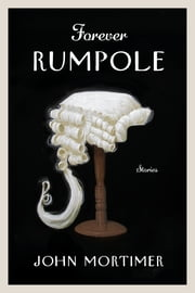 Forever Rumpole - The Best of the Rumpole Stories ebook by John Mortimer,Ann Mallalieu