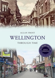 Wellington Through Time (Revised Edition) ebook by Allan Frost