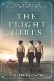 The Flight Girls - A Novel ebook by Noelle Salazar