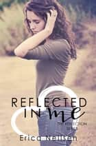 Reflected in Me ebook by Erica Neilsen