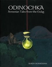 Odinochka: Armenian Tales from the Gulag ebook by Suren Oganessian