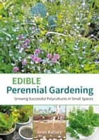 Edible Perennial Gardening ebook by Anni Kelsey