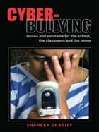 Cyber-Bullying - Issues and Solutions for the School, the Classroom and the Home ebook by Shaheen Shariff