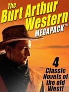 The Burt Arthur Western MEGAPACK ® - 4 Classic Novels of the Old West ebook by Burt Arthur
