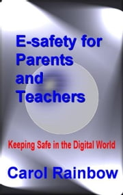 E-Safety for Teachers and Parents ebook by Carol Rainbow