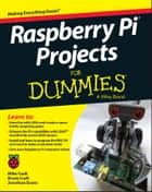 Raspberry Pi Projects For Dummies ebook by Mike Cook, Jonathan Evans, Brock Craft
