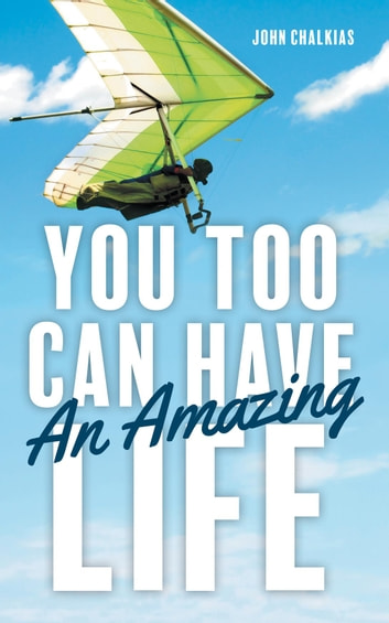 You Too Can Have An Amazing Life eBook by John Chalkias