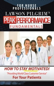 "HOW TO STAY MOTIVATED! - ""Providing World Class Customer Service for Your Patients"" ebook by Lawson Pilgrim"
