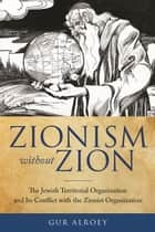 Zionism without Zion ebook by Gur Alroey