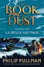 La Belle Sauvage: The Book of Dust Volume One - From the world of Philip Pullman's His Dark Materials - now a major BBC series ebook by