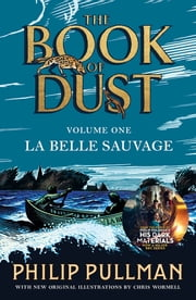 La Belle Sauvage: The Book of Dust Volume One - From the world of Philip Pullman's His Dark Materials - now a major BBC series ebook by Philip Pullman