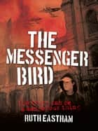 The Messenger Bird - The truth can be a dangerous thing ebook by Ruth Eastham