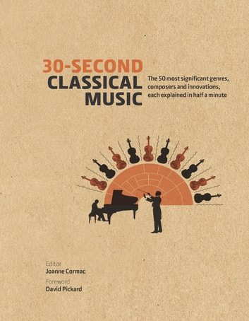 30 second classical music ebook by dr joanne cormac 9781782405399 30 second classical music the 50 most significant genres composers and innovations fandeluxe