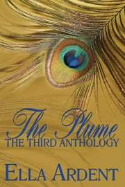 The Plume: The Third Anthology ebook by Ella Ardent