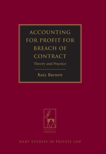 Accounting for Profit for Breach of Contract - Theory and Practice ebook by Dr Katy Barnett