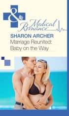 Marriage Reunited: Baby on the Way (Mills & Boon Medical) ebook by Sharon Archer