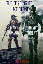 The Forging of Luke Stone Bundle: Primary Command (#2) and Primary Threat (#3) ebook by Jack Mars