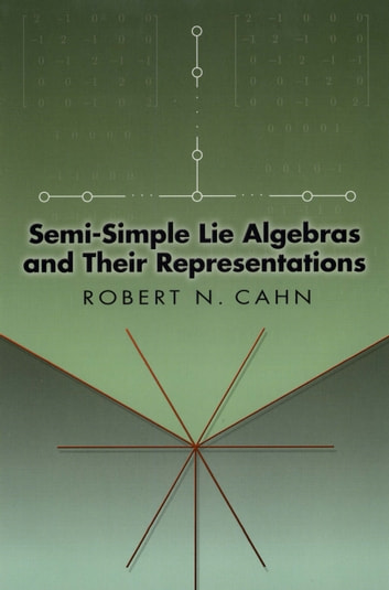 Semi-Simple Lie Algebras and Their Representations ebook by Robert N. Cahn