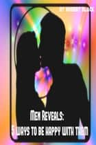 Men Reveals: 5 Ways to be Happy with Them ebook by Yuri Q
