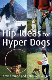 Hip Ideas for Hyper Dogs ebook by Amy Ammen,Kitty Foth-Regner